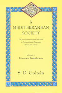A Mediterranean Society, Volume I: The Jewish Communities of the Arab World as Portrayed in the Documents of the Cairo Geniza, Economic Foundations (Near Eastern Center, UCLA) by  S. D Goitein - Paperback - from Russell Books Ltd and Biblio.com