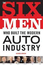 Six Men who Built the Modern Auto Industry: Ford II, Honda, Iacocca, Lutz, Fiech, & Von Kuenheim by  Richard A Johnson - Hardcover - 2005 - from The Old Library Bookshop and Biblio.com