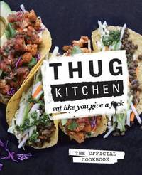 Thug Kitchen: The Official Cookbook: Eat Like You Give a F*ck by Kitchen, Thug - 2014-10-07
