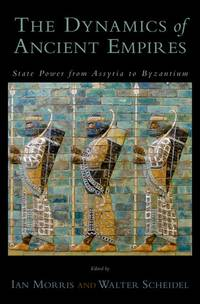 The Dynamics of Ancient Empires: State Power from Assyria to Byzantium (Oxford Studies in Early...