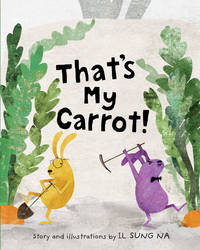 That's My Carrot by  Il Sung Na - from Phillybooks COM LLC (SKU: 531ZZZ00JCUB_ns)