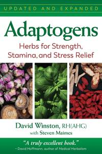 ADAPTOGENS: Herbs For Strength, Stamina & Stress Relief--Updated & Revised