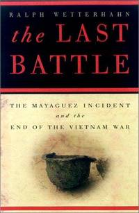 The Last Battle The Mayaguez incident and the End of The Vietnam War