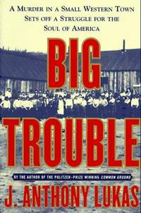 Big Trouble: A Murder in a Small Western Town Sets Off a Struggle for the Soul of America.