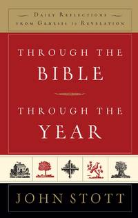 Through the Bible Through the Year: Daily Reflections from Genesis to Revelation by  John Stott - Hardcover - 2006 - from Peter and Rachel Reynolds and Biblio.com