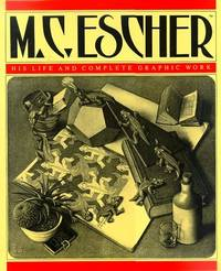 M.C. Escher:  His Life and Complete Graphic Work: With a Fully Illustrated Catalogue