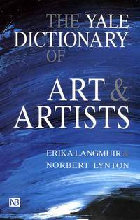 The Yale Dictionary of Art and Artists (Yale Nota Bene)