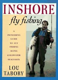 Inshore Fly Fishing a Pioneering Guide to Fly Fishing Along Coldwater Seacoasts