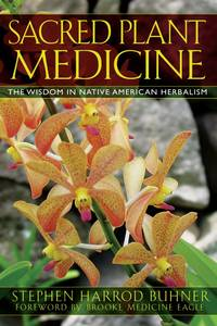 SACRED PLANT MEDICINE: The Wisdom In Native American Herbalism (q) (new edition)