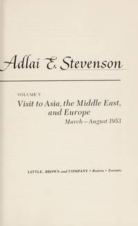 The Papers of Adlai E. Stevenson: VOLUME V (5): Visit to Asia, the Middle East, & Europe:...
