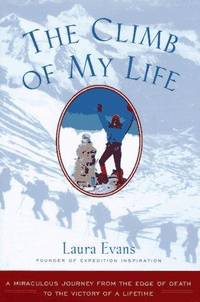 THE CLIMB OF MY LIFE : A Miraculous Journey from the Edge of Death to the Victory of a Lifetime