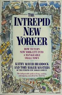 The Intrepid New Yorker: A Guide to Turning New York City into a Manageable Small Town