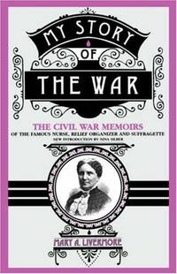 image of My Story Of The War: The Civil War Memoirs Of The Famous Nurse, Relief Organizer, And Suffragette