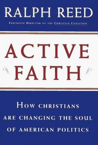 Active Faith : How Christians Are Changing the Face of American Politics