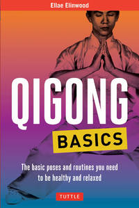 QIGONG BASICS: The Basic Poses & Routines You Need To Be Healthy & Relaxed (new edition)