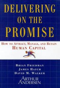 DELIVERING ON THE PROMISE: HOW TO ATTRACT, MANAGE, AND RETAIN HUMAN CAPITAL