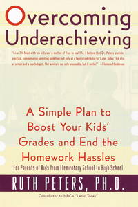 Overcoming Underachieving : A Simple Plan to Boost Your Kids' Grades and Their Homework Blahs