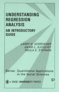 Understanding Regression Analysis: An Introductory Guide (Quantitative Applications in the Social...