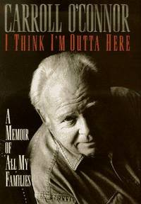 I Think I'm Outta Here: A Memoir of All My Families. [1st hardcover]