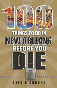 100 Things to Do in New Orleans Before You Die (100 Things to Do Before You Die)