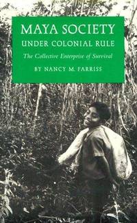 Maya Society Under Colonial Rule : The Collective Enterprise of Survival