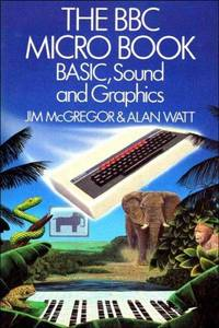 B. B. C. Micro Book: BASIC, Sound and Graphics