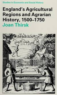 England's Agricultural Regions and Agrarian History, 1500-1750 by  Joan Thirsk - Paperback - First Printing - 1987 - from Eric James (SKU: 040850)