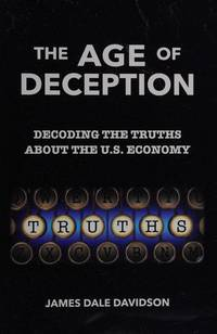 The Age of Deception: Decoding the Truths About the U. S. Economy