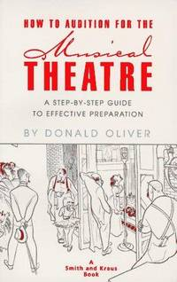 How to Audition for the Musical Theatre: A Step-By-Step Guide to Effective Preparation