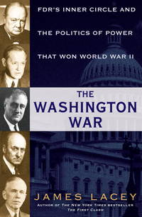 The Washington War: FDR's Inner Circle and the Politics of Power That Won World
