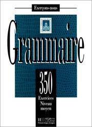 Grammaire: 350 Exercises Niveau Moyen