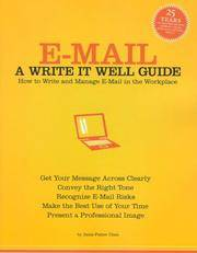 E-Mail: A Write It Well Guide--How to Write and Manage E-Mail in the Workplace
