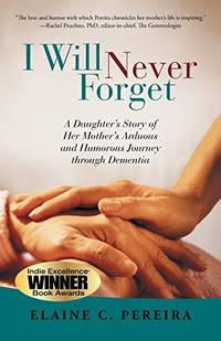 I Will Never Forget: A Daughter's Story of Her Mother's Arduous and Humorous Journey...