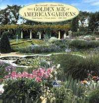The Golden Age of American Gardens: Proud Owners * Private Estates * 1890-1940