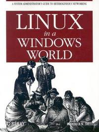Linux in a Windows World: Leverage Linux to Make Windows More Secure, Responsive & Affordable by Roderick W Smith  - Paperback  - from Discover Books (SKU: 3304704250)