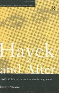 Hayek and After: Hayekian Liberalism as a Research Programme (Routledge Studies in Social and Political Thought)
