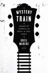 image of Mystery Train: Images of America in Rock 'n' Roll Music: Sixth Edition