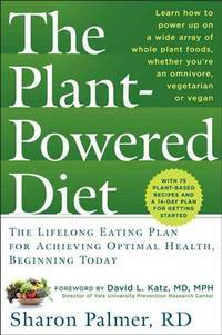 PLANT-POWERED DIET: The Lifelong Eating Plan For Achieving Optimal Health, Beginning Today