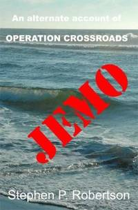 JEMO: An Alternate Account of Operation Crossroads ( Signed By Author ) by  Stephen P Robertson  - Paperback  - Signed First Edition  - 2011  - from Squirrel Away Books (SKU: 015235)
