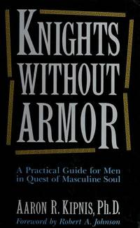 Knights Without Armor: A Practical Guide for Men in Quest of a Masculine Soul