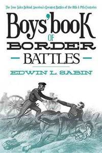 Boys' Book of Border Battles: The True Tales Behind America's Greatest Battles of the...