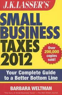 J.K. Lasser's Small Business Taxes 2012: Your Complete Guide to a Better Bottom Line