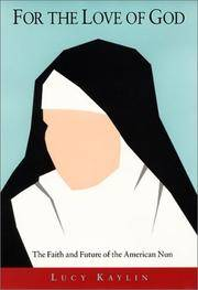 FOR THE LOVE OF GOD The Faith and Future of the American Nun