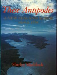 THESE ANTIPODES: A New Zealand Album 1814 - 1854