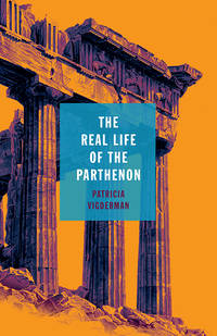 The Real Life of the Parthenon (21st Century Essays)