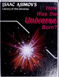 How Was the Universe Born? (Isaac Asimov's Library of the Universe)