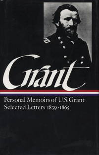 Memoirs and Selected Letters; Personal Memoirs of U.S. Grant Selected Letters 1839 - 1865 (Library of America).