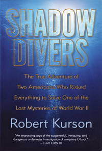 Shadow Divers: The True Adventure of Two Americans Who Risked Everything to Solve One of the Last Mysteries of World War II by  Robert Kurson - Third Printing - 2004 - from Ground Zero Books, Ltd. and Biblio.com