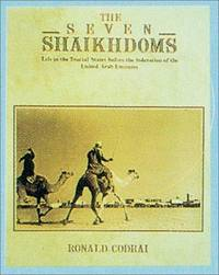 The Seven Shaikdoms: Life in the Trucial States Before the Federation of the United Arab Emirates