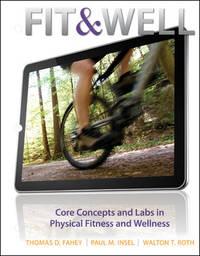 Fit & Well : Core Concepts and Labs in Physical Fitness and Wellness Loose  Leaf Edition